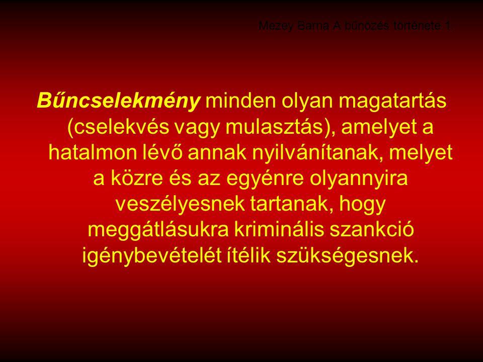 Mezey Barna A bűnözés története 1. Bűncselekmény minden olyan magatartás (cselekvés vagy mulasztás), amelyet a hatalmon lévő annak nyilvánítanak, mely