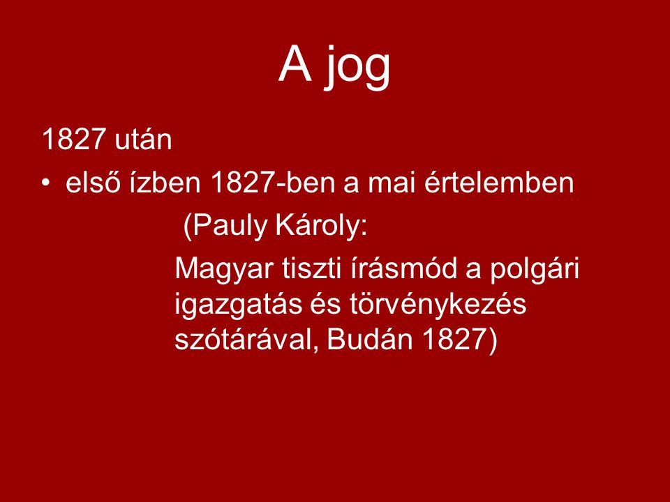 A jog 1827 után első ízben 1827-ben a mai értelemben (Pauly Károly: Magyar tiszti írásmód a polgári igazgatás és törvénykezés szótárával, Budán 1827)