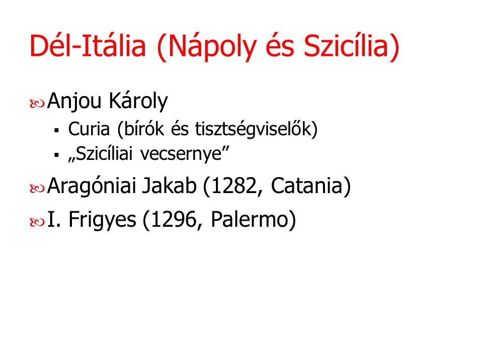 """Dél-Itália (Nápoly és Szicília) Anjou Károly  Curia (bírók és tisztségviselők)  """"Szicíliai vecsernye"""" Aragóniai Jakab (1282, Catania) I. Frigyes (12"""