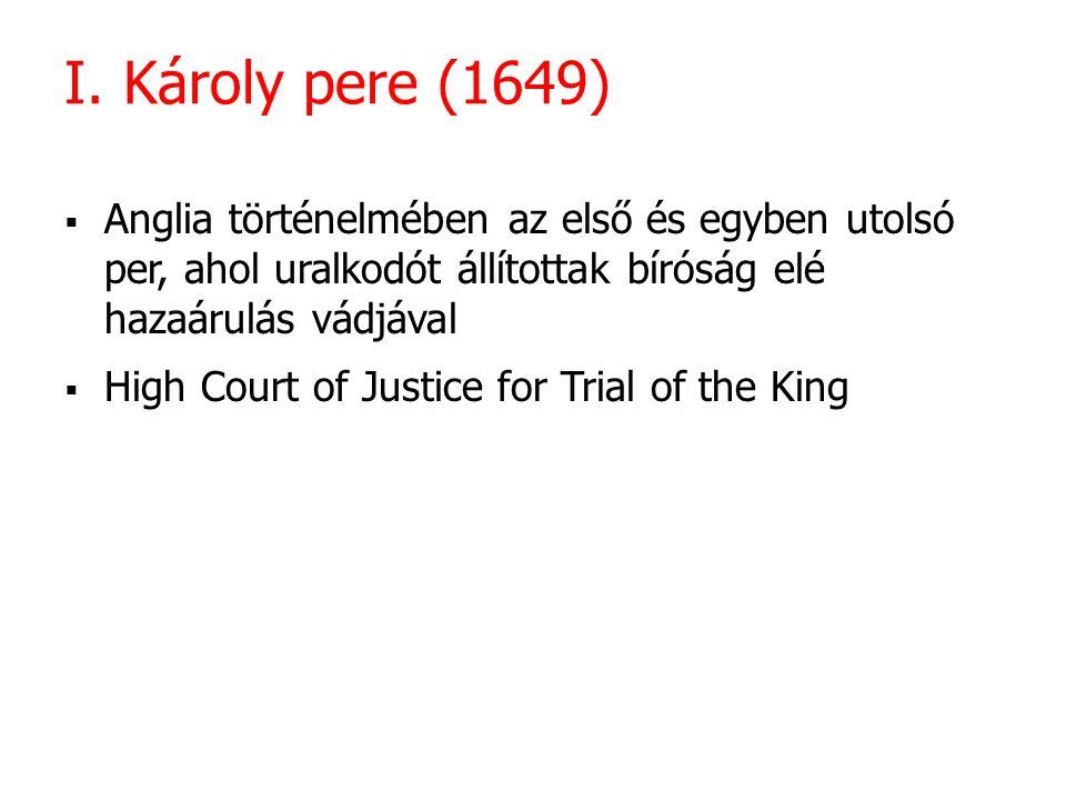I. Károly pere (1649)  Anglia történelmében az első és egyben utolsó per, ahol uralkodót állítottak bíróság elé hazaárulás vádjával  High Court of J