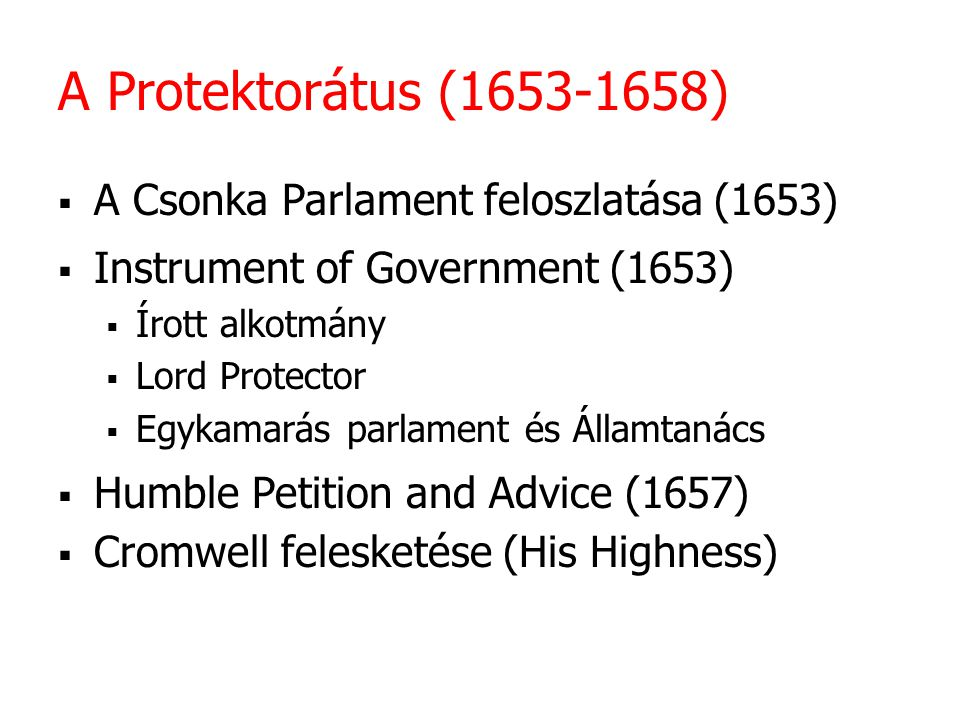 A Protektorátus (1653-1658)  A Csonka Parlament feloszlatása (1653)  Instrument of Government (1653)  Írott alkotmány  Lord Protector  Egykamarás