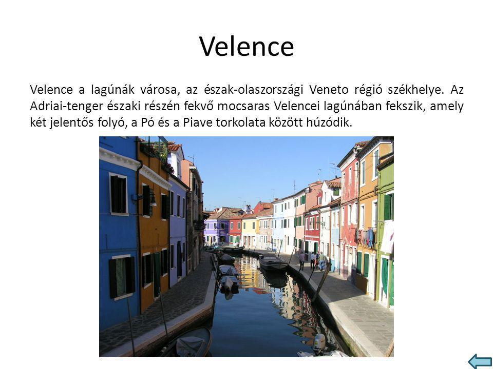 Velence Velence a lagúnák városa, az észak-olaszországi Veneto régió székhelye. Az Adriai-tenger északi részén fekvő mocsaras Velencei lagúnában feksz