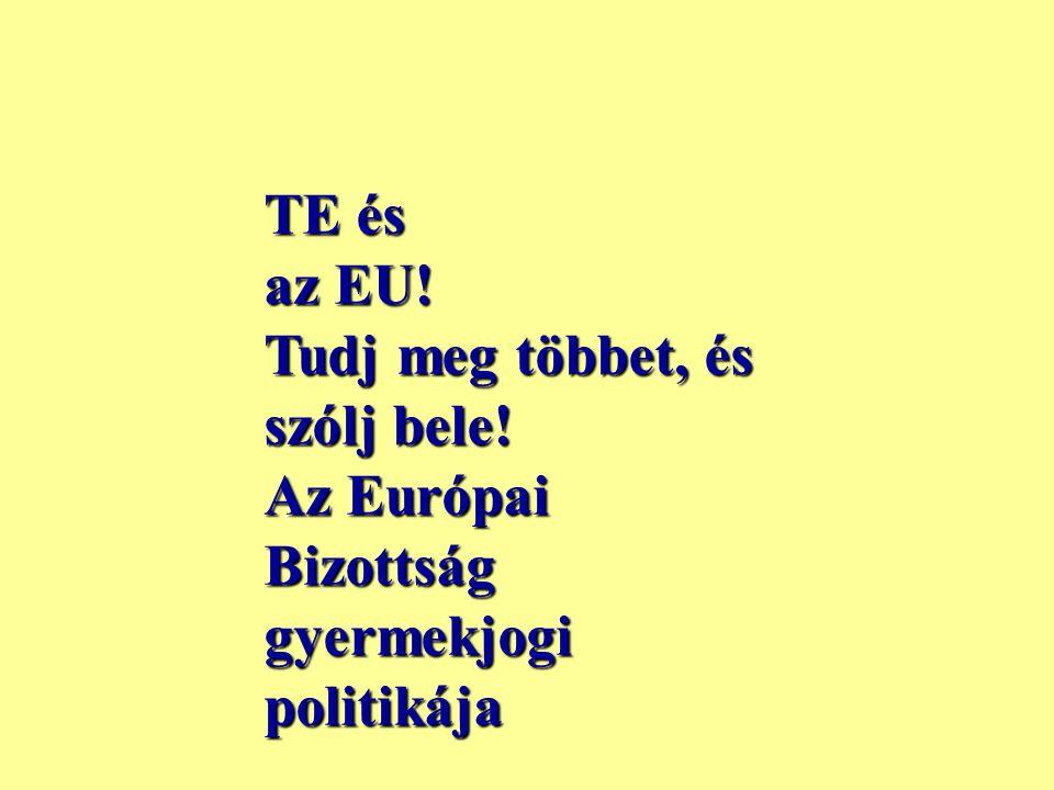 TE és az EU! Tudj meg többet, és szólj bele! Az Európai Bizottság gyermekjogi politikája