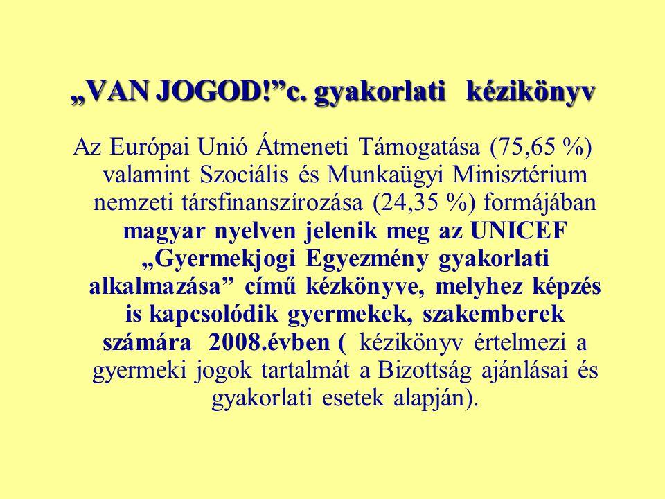 """""""VAN JOGOD!""""c. gyakorlati kézikönyv Az Európai Unió Átmeneti Támogatása (75,65 %) valamint Szociális és Munkaügyi Minisztérium nemzeti társfinanszíroz"""