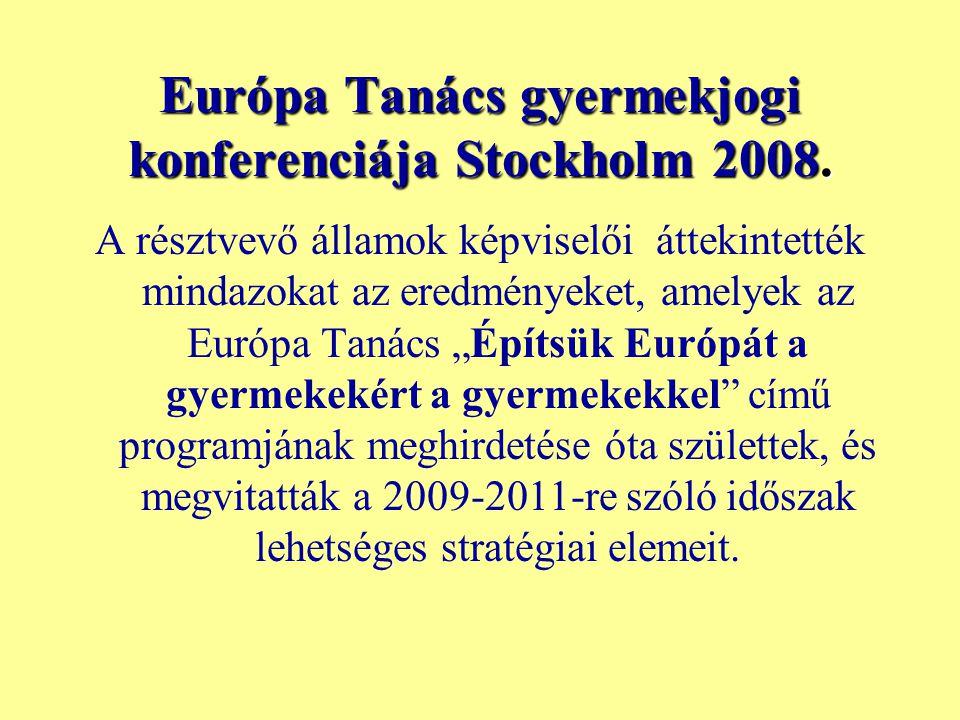 Európa Tanács gyermekjogi konferenciája Stockholm 2008. A résztvevő államok képviselői áttekintették mindazokat az eredményeket, amelyek az Európa Tan