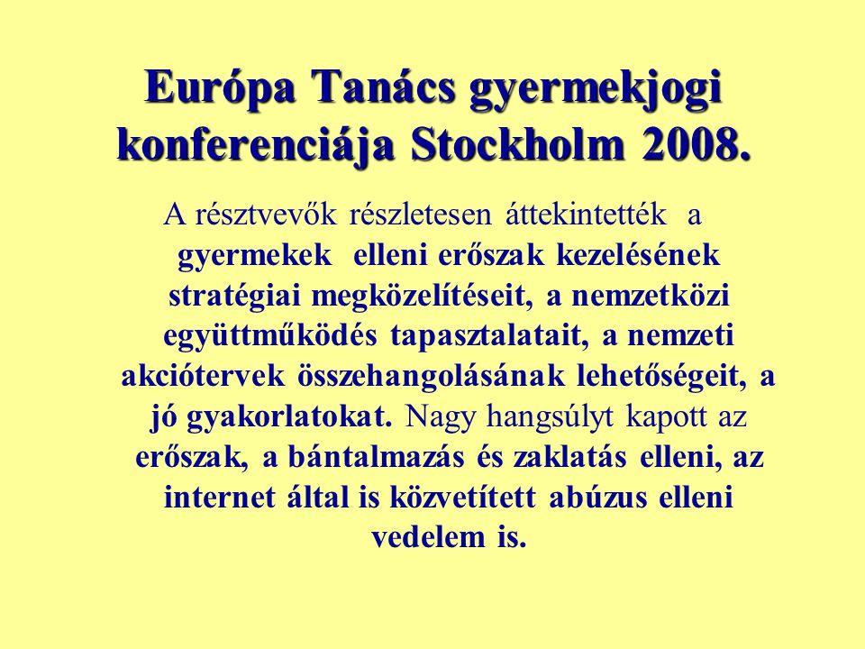 Európa Tanács gyermekjogi konferenciája Stockholm 2008. A résztvevők részletesen áttekintették a gyermekek elleni erőszak kezelésének stratégiai megkö