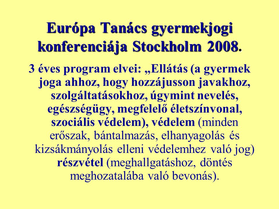 """Európa Tanács gyermekjogi konferenciája Stockholm 2008. 3 éves program elvei: """"Ellátás (a gyermek joga ahhoz, hogy hozzájusson javakhoz, szolgáltatáso"""