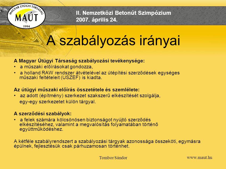 www.maut.hu II. Nemzetközi Betonút Szimpózium 2007. április 24. Tombor Sándor A szabályozás irányai A Magyar Útügyi Társaság szabályozási tevékenysége