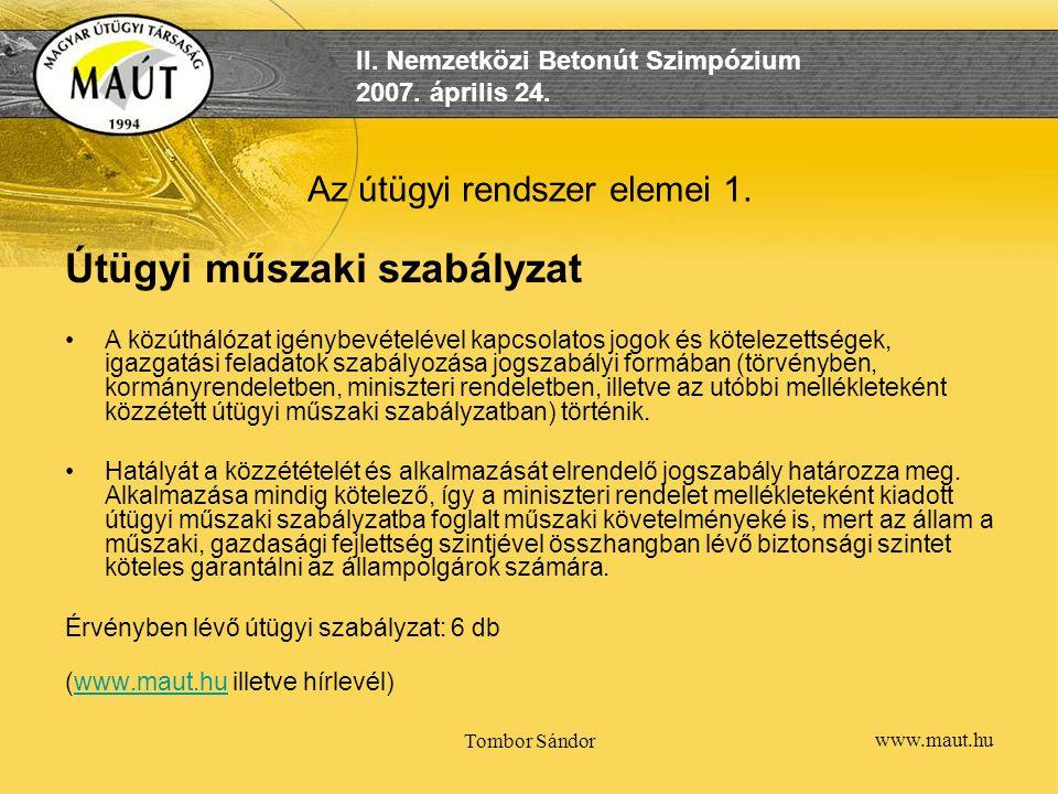 www.maut.hu II. Nemzetközi Betonút Szimpózium 2007. április 24. Tombor Sándor Az útügyi rendszer elemei 1. Útügyi műszaki szabályzat A közúthálózat ig