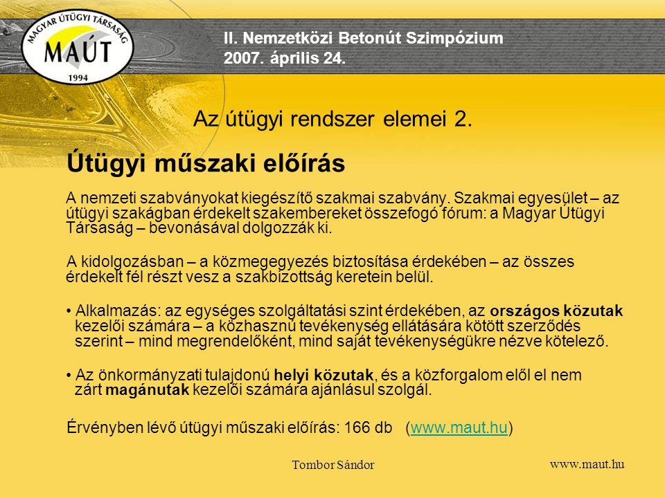 II. Nemzetközi Betonút Szimpózium 2007. április 24. Tombor Sándor Az útügyi rendszer elemei 2. Útügyi műszaki előírás A nemzeti szabványokat kiegészít