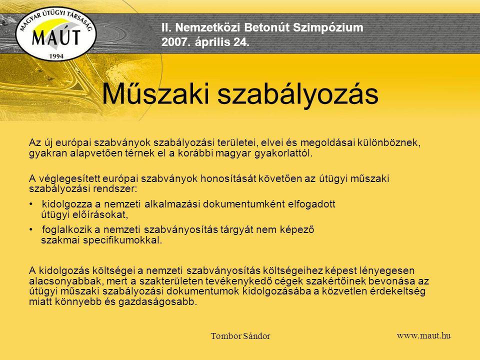 www.maut.hu II. Nemzetközi Betonút Szimpózium 2007. április 24. Tombor Sándor Műszaki szabályozás Az új európai szabványok szabályozási területei, elv