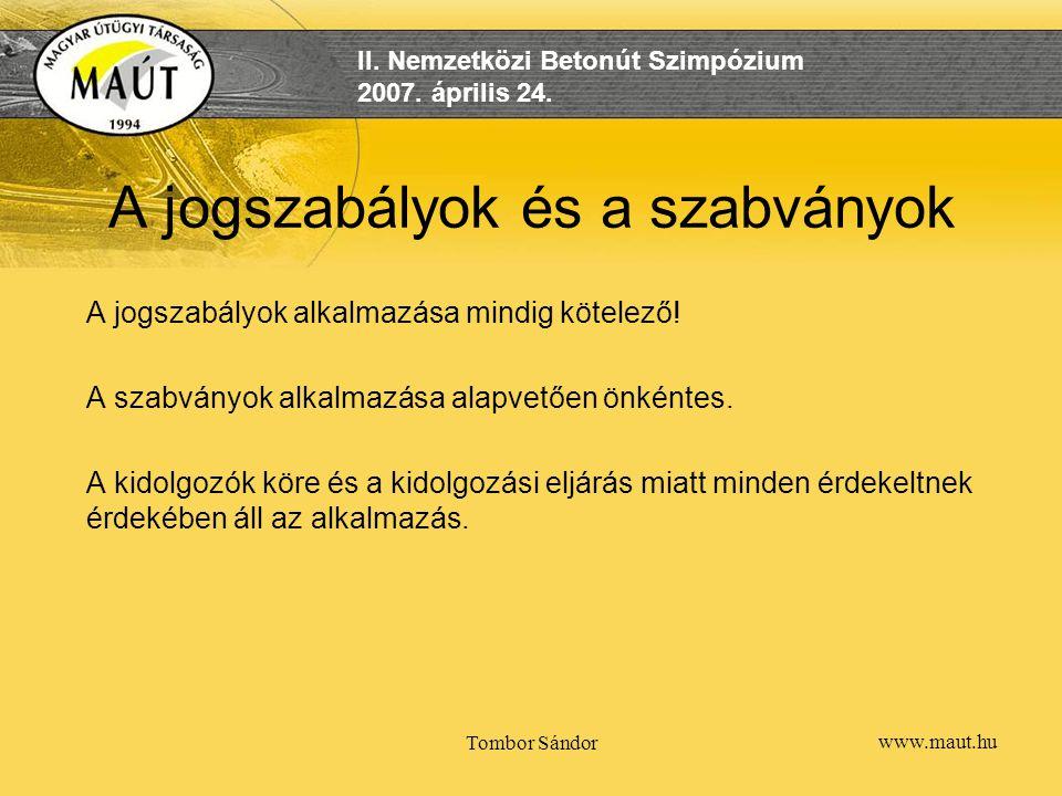 www.maut.hu II. Nemzetközi Betonút Szimpózium 2007. április 24. Tombor Sándor A jogszabályok és a szabványok A jogszabályok alkalmazása mindig kötelez