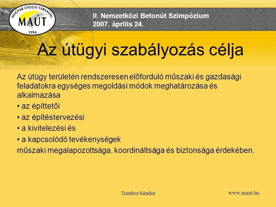 www.maut.hu II. Nemzetközi Betonút Szimpózium 2007. április 24. Tombor Sándor Az útügyi szabályozás célja Az útügy területén rendszeresen előforduló m