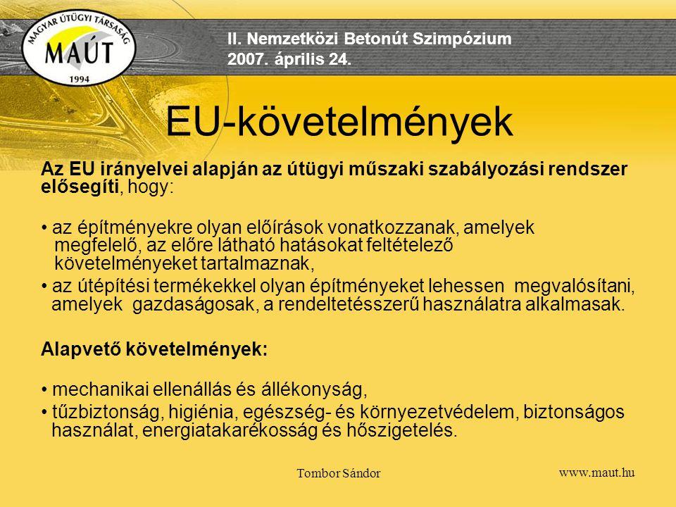 www.maut.hu II. Nemzetközi Betonút Szimpózium 2007. április 24. Tombor Sándor EU-követelmények Az EU irányelvei alapján az útügyi műszaki szabályozási