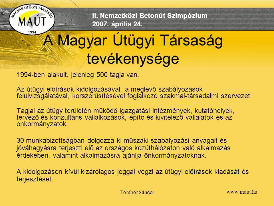 www.maut.hu II. Nemzetközi Betonút Szimpózium 2007. április 24. Tombor Sándor A Magyar Útügyi Társaság tevékenysége 1994-ben alakult, jelenleg 500 tag