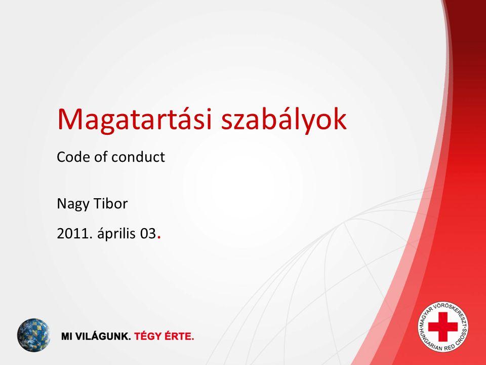 Magatartási szabályok Code of conduct Nagy Tibor 2011. április 03.