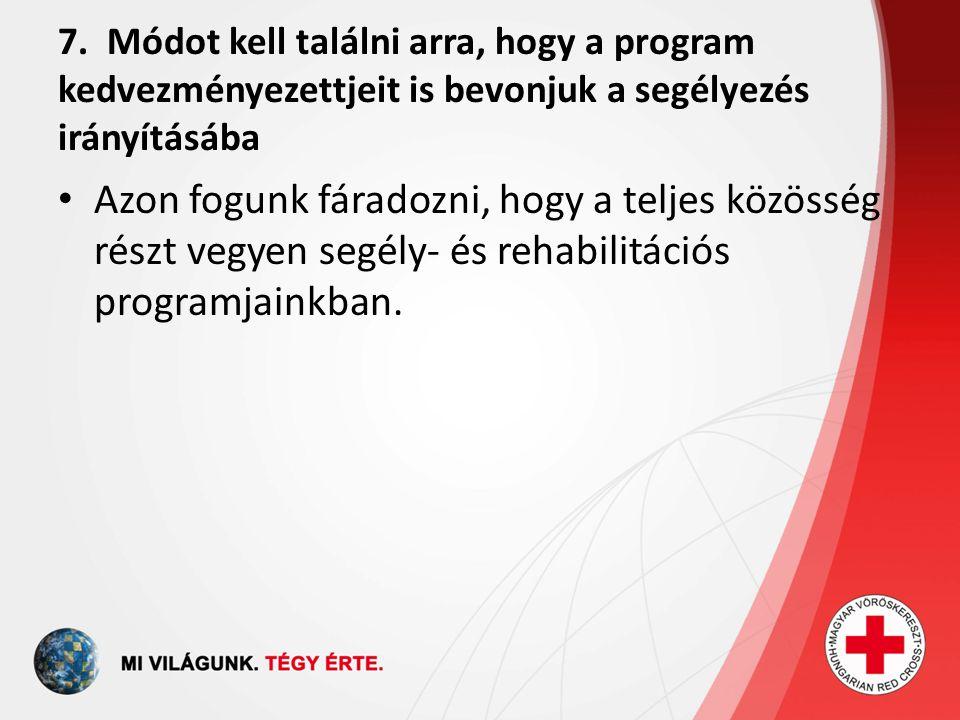 7. Módot kell találni arra, hogy a program kedvezményezettjeit is bevonjuk a segélyezés irányításába Azon fogunk fáradozni, hogy a teljes közösség rés