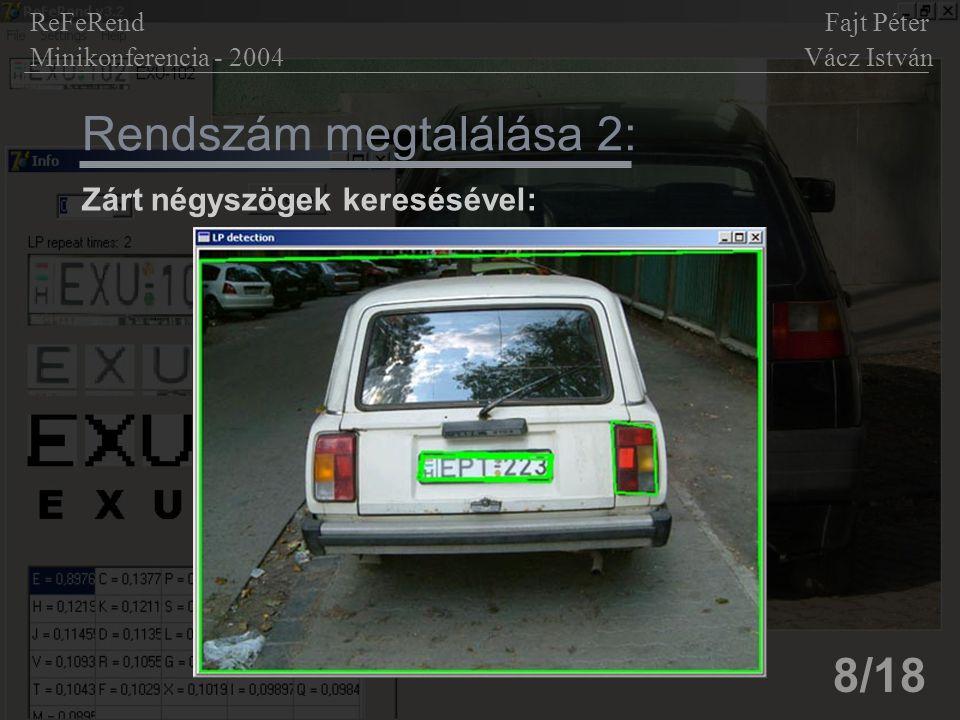 8/18 Rendszám megtalálása 2: Zárt négyszögek keresésével: ReFeRend Fajt Péter Minikonferencia - 2004 Vácz István