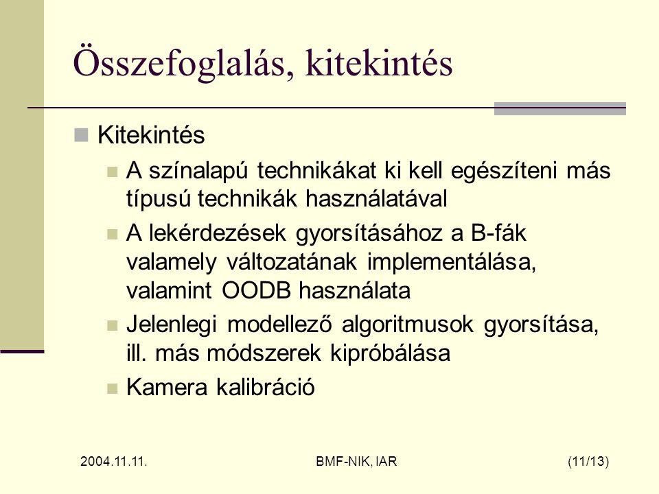 2004.11.11. BMF-NIK, IAR (11/13) Összefoglalás, kitekintés Kitekintés A színalapú technikákat ki kell egészíteni más típusú technikák használatával A