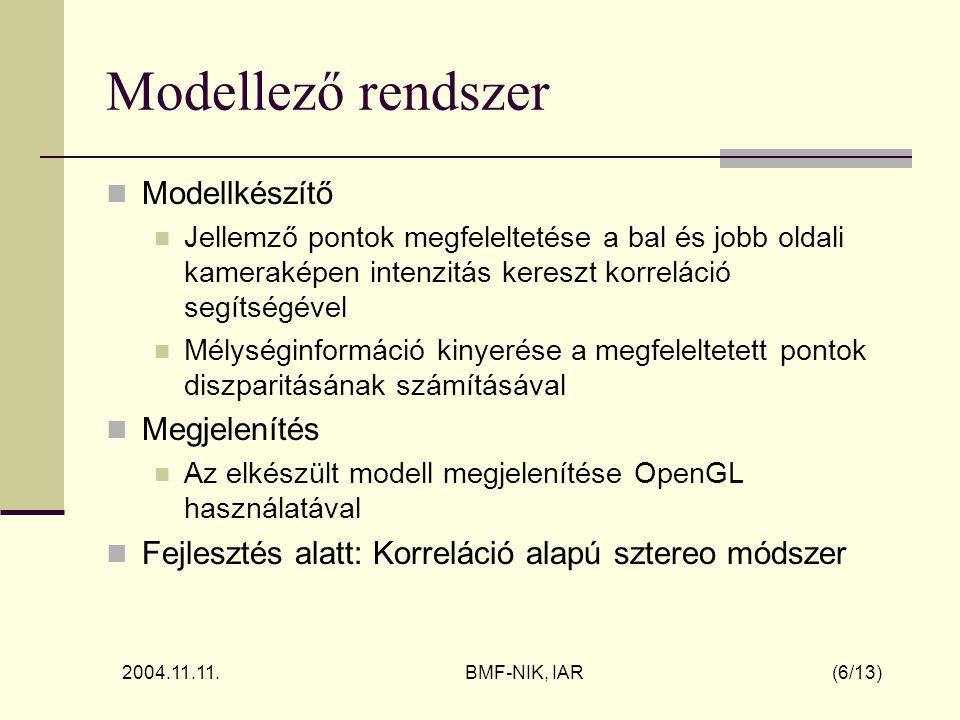 2004.11.11. BMF-NIK, IAR (6/13) Modellező rendszer Modellkészítő Jellemző pontok megfeleltetése a bal és jobb oldali kameraképen intenzitás kereszt ko
