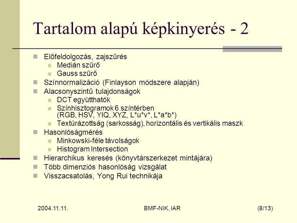 2004.11.11. BMF-NIK, IAR (8/13) Tartalom alapú képkinyerés - 2 Előfeldolgozás, zajszűrés Medián szűrő Gauss szűrő Színnormalizáció (Finlayson módszere