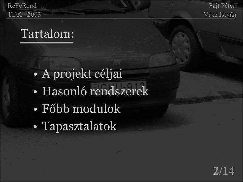 Tartalom: A projekt céljai Hasonló rendszerek Főbb modulok Tapasztalatok ReFeRend Fajt Péter TDK - 2003 Vácz István 2/14