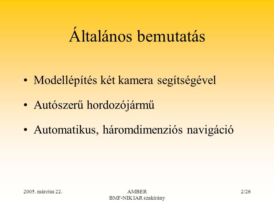 2005. március 22.AMBER BMF-NIK IAR szakirány 2/26 Általános bemutatás Modellépítés két kamera segítségével Autószerű hordozójármű Automatikus, háromdi
