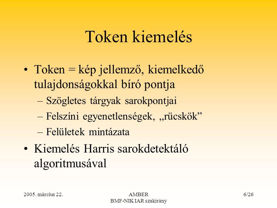 2005. március 22.AMBER BMF-NIK IAR szakirány 6/26 Token kiemelés Token = kép jellemző, kiemelkedő tulajdonságokkal bíró pontja –Szögletes tárgyak saro