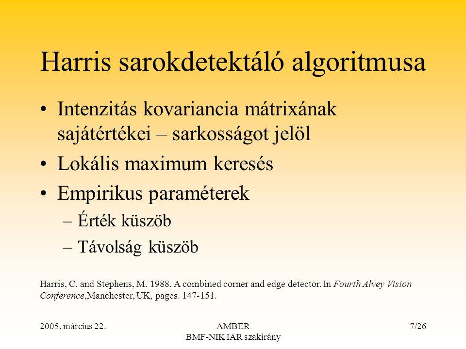 2005. március 22.AMBER BMF-NIK IAR szakirány 7/26 Harris sarokdetektáló algoritmusa Intenzitás kovariancia mátrixának sajátértékei – sarkosságot jelöl