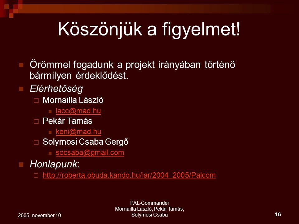 PAL-Commander Mornailla László, Pekár Tamás, Solymosi Csaba 17 2005. november 10. Kérdések?