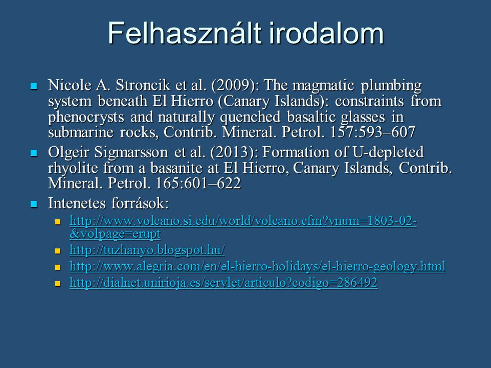 Felhasznált irodalom Nicole A. Stroncik et al. (2009): The magmatic plumbing system beneath El Hierro (Canary Islands): constraints from phenocrysts a