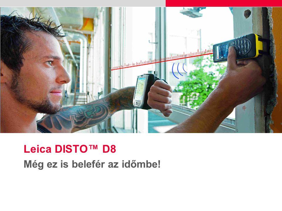 2 Leica DISTO™ D8 Do you …  Sokat mér kültérben. Mennyire probléma a lézerpont láthatósága.