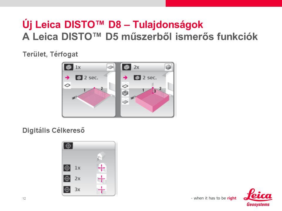 13 Új Leica DISTO™ D8 – Tulajdonságok A Leica DISTO™ D5 műszerből ismerős funkciók Pythagorasz 1,2,3 Memória A Leica DISTO™ D8 az utolsó 30 adatot tárolja el