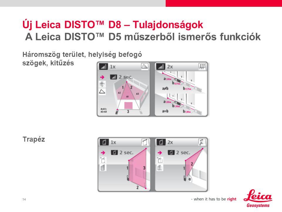 15 Új Leica DISTO™ D8 – Tulajdonságok A Leica DISTO™ D5 műszerből ismerős funkciók Dőlés tracking Direkt horizontális távolság