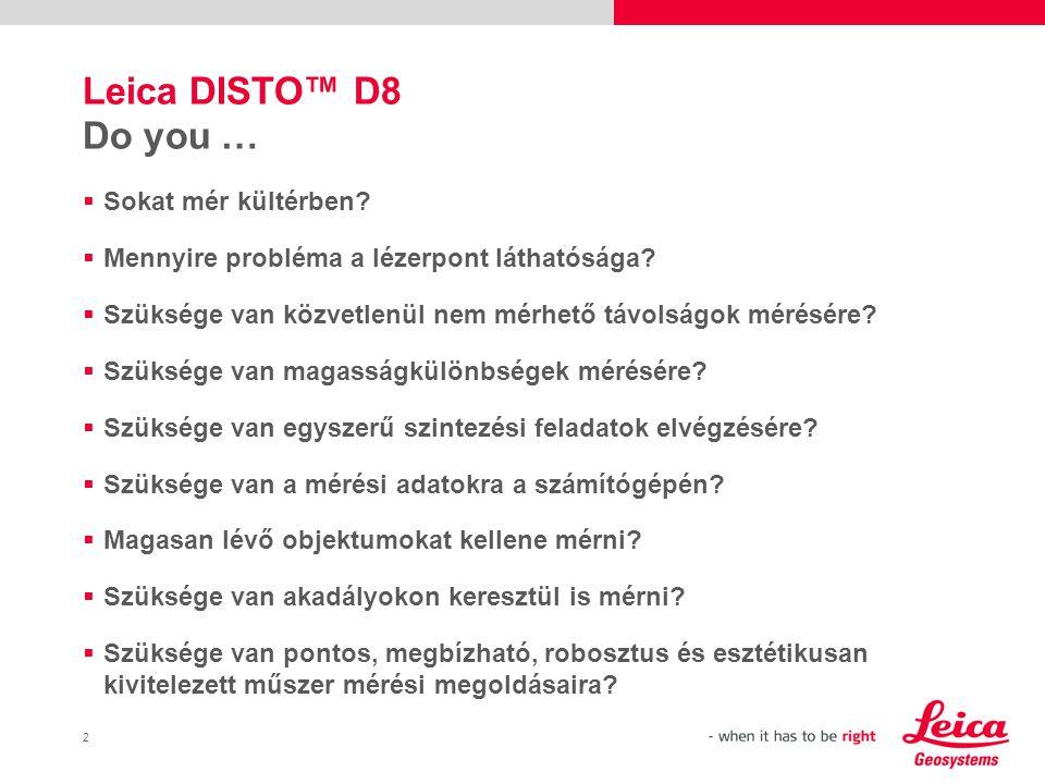 3 Leica DISTO™ D8 Az új Leica DISTO™ D8 mindent tud.