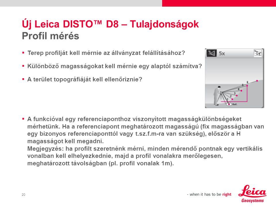 21 Új Leica DISTO™ D8 – Tulajdonságok Profil mérés A funkció célcsoportjai: Építészek – kitűzés a tervezés folyamán Földmérő – kitűzés Állványzat építés – szintek ellenőrzése állványzat felállításához Tájépítészet – szintek ellenőrzése Általános építőipar – szintek ellenőrzése, pl.