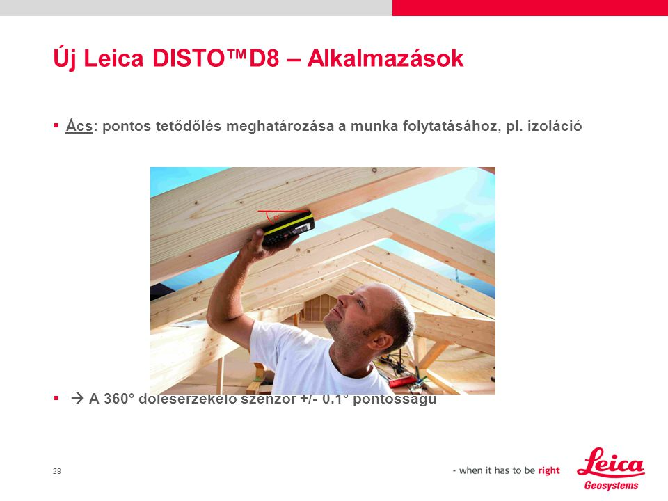 30 Új Leica DISTO™D8 – Alkalmazások  Tűzoltás: Az épület magassága a megfelelő létra előkészítéséhez és elhelyezéséhez   Az indirekt magasságmérés segítségével könnyen és gyorsan mérhet.
