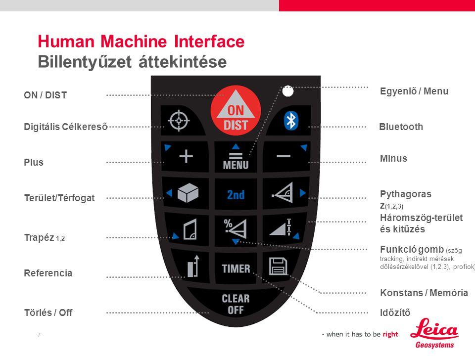 8 Human Machine Interface Kijelző Általános Áttekintés Aktív Ikon Másoderedmények érhetőek el Nagy méretű számok könnyű leolvasás További funkciók az aktuális mögött Dőlés (ha be van kapcsolva) Időzítő Mérési referencia LR Mód, Offset, Elemek