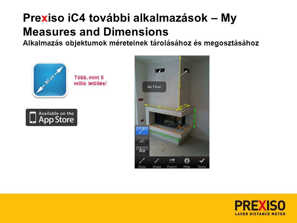 Prexiso iC4 további alkalmazások – My Measures and Dimensions Alkalmazás objektumok méreteinek tárolásához és megosztásához Több, mint 5 millió letöltés!