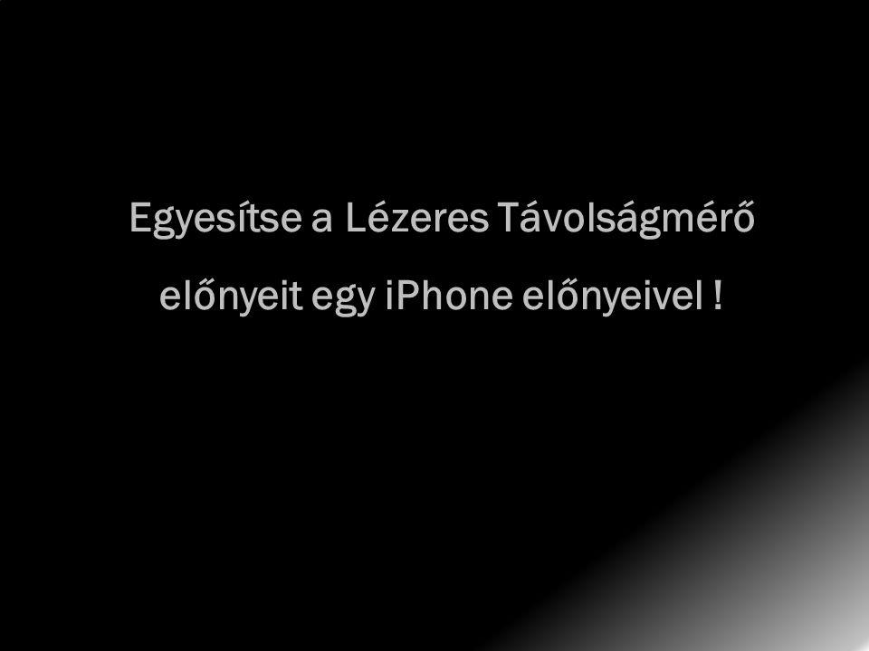 Egyesítse a Lézeres Távolságmérő előnyeit egy iPhone előnyeivel !