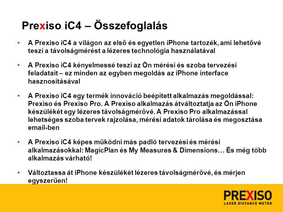 A Prexiso iC4 a világon az első és egyetlen iPhone tartozék, ami lehetővé teszi a távolságmérést a lézeres technológia használatával A Prexiso iC4 kényelmessé teszi az Ön mérési és szoba tervezési feladatait – ez minden az egyben megoldás az iPhone interface hasznosításával A Prexiso iC4 egy termék innováció beépített alkalmazás megoldással: Prexiso és Prexiso Pro.