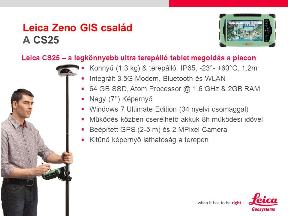 Leica Zeno GIS család A CS25 Leica CS25 – a legkönnyebb ultra terepálló tablet megoldás a piacon  Könnyű (1.3 kg) & terepálló: IP65, -23°- +60°C, 1.2m  Integrált 3.5G Modem, Bluetooth és WLAN  64 GB SSD, Atom Processor @ 1.6 GHz & 2GB RAM  Nagy (7'') Képernyő  Windows 7 Ultimate Edition (34 nyelvi csomaggal)  Működés közben cserélhető akkuk 8h működési idővel  Beépített GPS (2-5 m) és 2 MPixel Camera  Kitűnő képernyő láthatóság a terepen