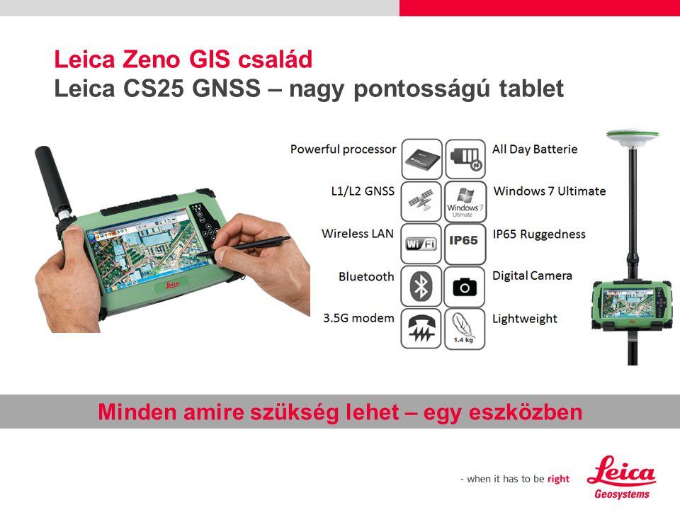 Leica Zeno GIS család Leica CS25 GNSS – nagy pontosságú tablet Minden amire szükség lehet – egy eszközben