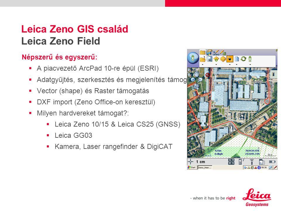 Népszerű és egyszerű:  A piacvezető ArcPad 10-re épül (ESRI)  Adatgyűjtés, szerkesztés és megjelenítés támogatása  Vector (shape) és Raster támogatás  DXF import (Zeno Office-on keresztül)  Milyen hardvereket támogat :  Leica Zeno 10/15 & Leica CS25 (GNSS)  Leica GG03  Kamera, Laser rangefinder & DigiCAT Leica Zeno GIS család Leica Zeno Field