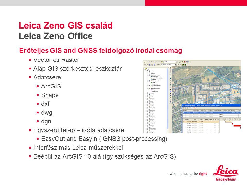 Erőteljes GIS and GNSS feldolgozó irodai csomag  Vector és Raster  Alap GIS szerkesztési eszköztár  Adatcsere  ArcGIS  Shape  dxf  dwg  dgn  Egyszerű terep – iroda adatcsere  EasyOut and EasyIn ( GNSS post-processing)  Interfész más Leica műszerekkel  Beépül az ArcGIS 10 alá (így szükséges az ArcGIS) Leica Zeno GIS család Leica Zeno Office