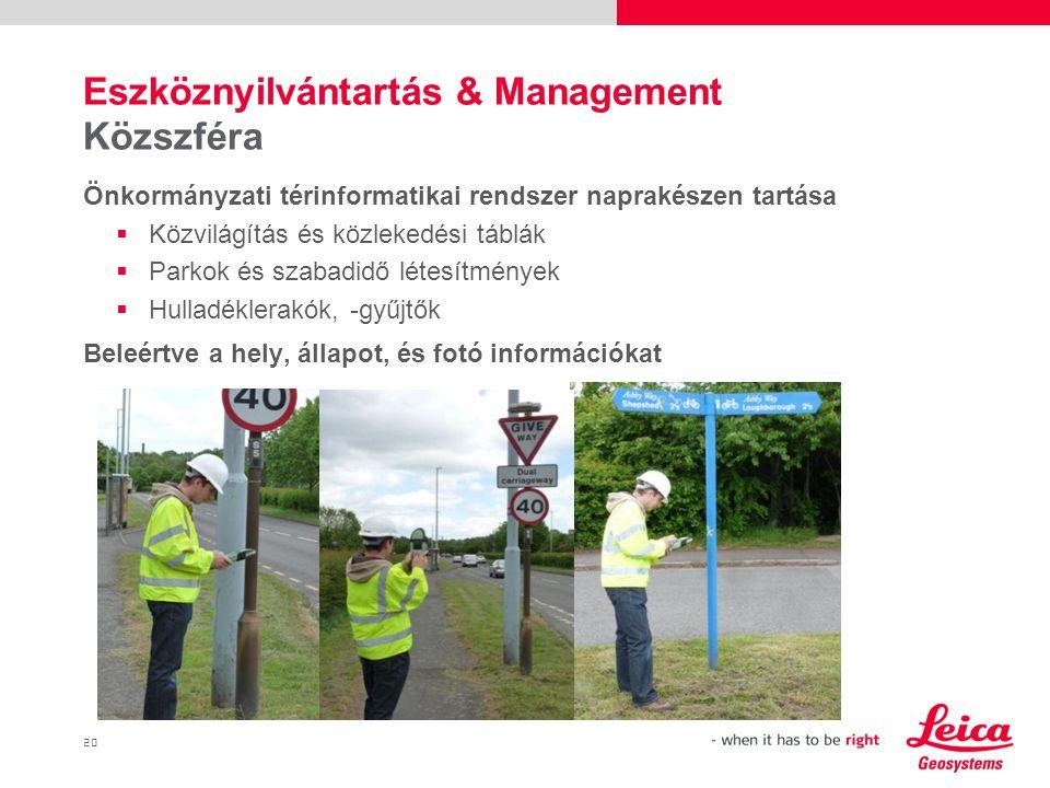 20 Önkormányzati térinformatikai rendszer naprakészen tartása  Közvilágítás és közlekedési táblák  Parkok és szabadidő létesítmények  Hulladéklerakók, -gyűjtők Beleértve a hely, állapot, és fotó információkat Eszköznyilvántartás & Management Közszféra