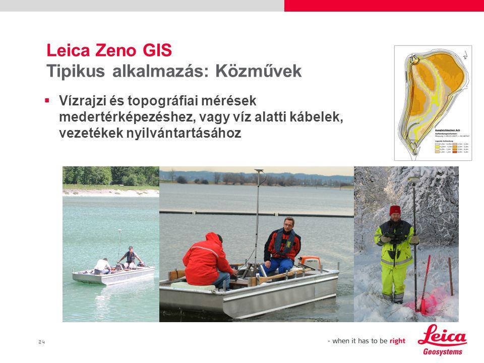24  Vízrajzi és topográfiai mérések medertérképezéshez, vagy víz alatti kábelek, vezetékek nyilvántartásához Leica Zeno GIS Tipikus alkalmazás: Közművek