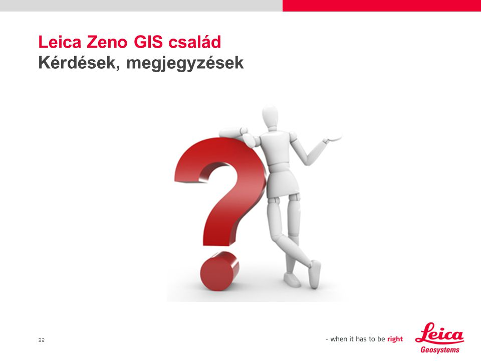32 Leica Zeno GIS család Kérdések, megjegyzések