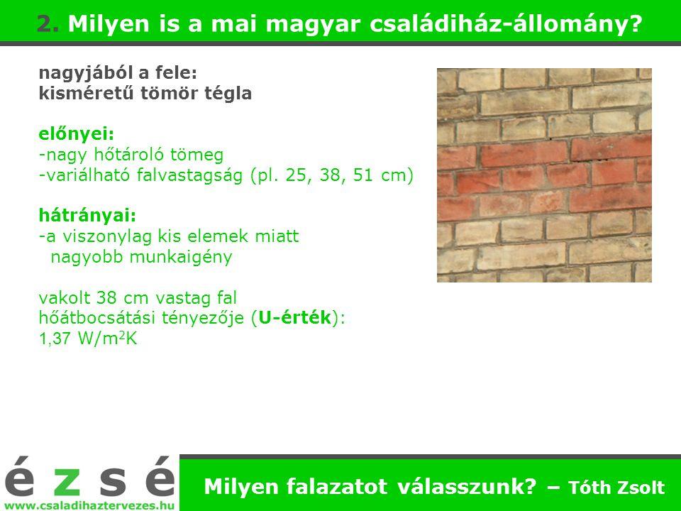 2. Milyen is a mai magyar családiház-állomány? nagyjából a fele: kisméretű tömör tégla előnyei: -nagy hőtároló tömeg -variálható falvastagság (pl. 25,