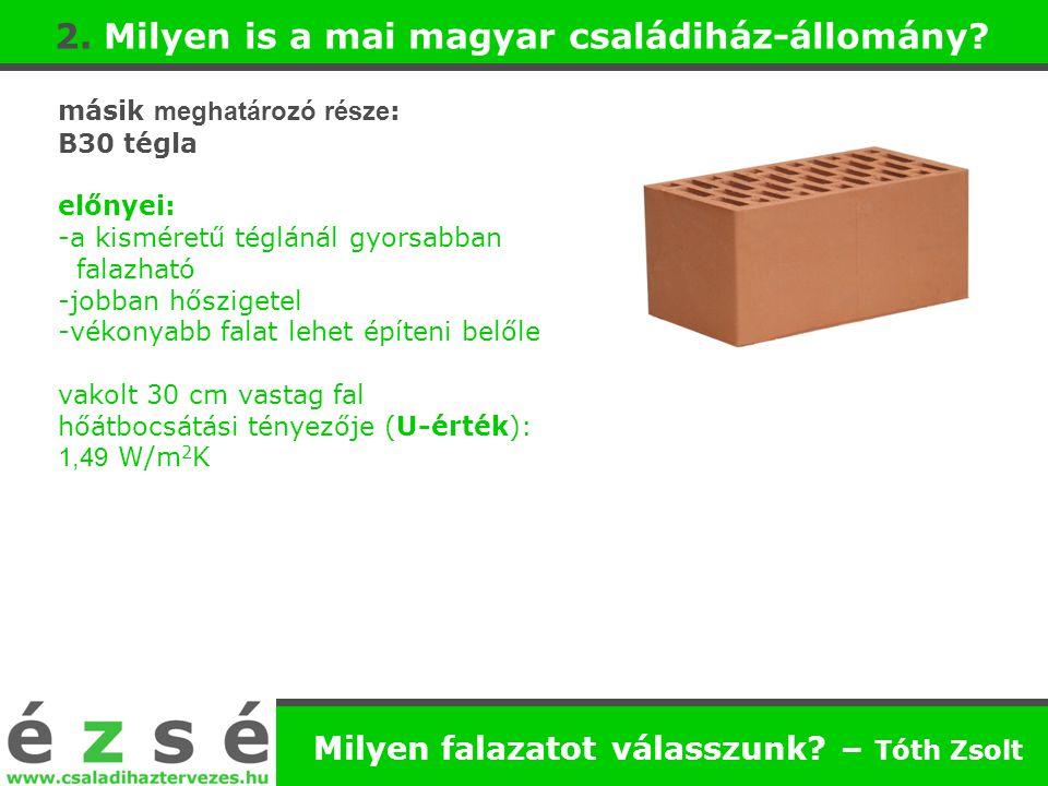 másik meghatározó része : B30 tégla előnyei: -a kisméretű téglánál gyorsabban falazható -jobban hőszigetel -vékonyabb falat lehet építeni belőle vakol